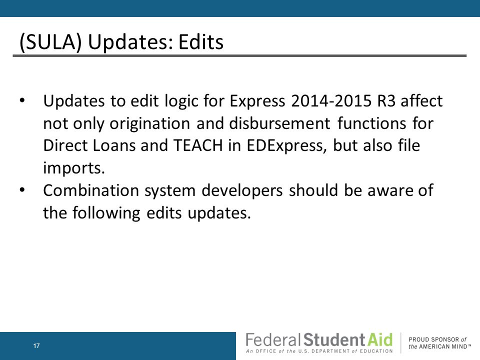 17 Updates to edit logic for Express 2014-2015 R3 affect not only origination and disbursement functions for Direct Loans and TEACH in EDExpress, but also file imports.