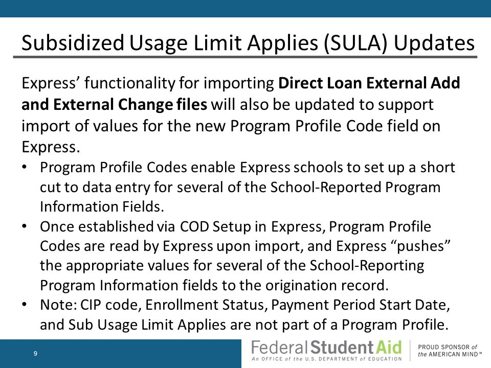9 Express' functionality for importing Direct Loan External Add and External Change files will also be updated to support import of values for the new Program Profile Code field on Express.