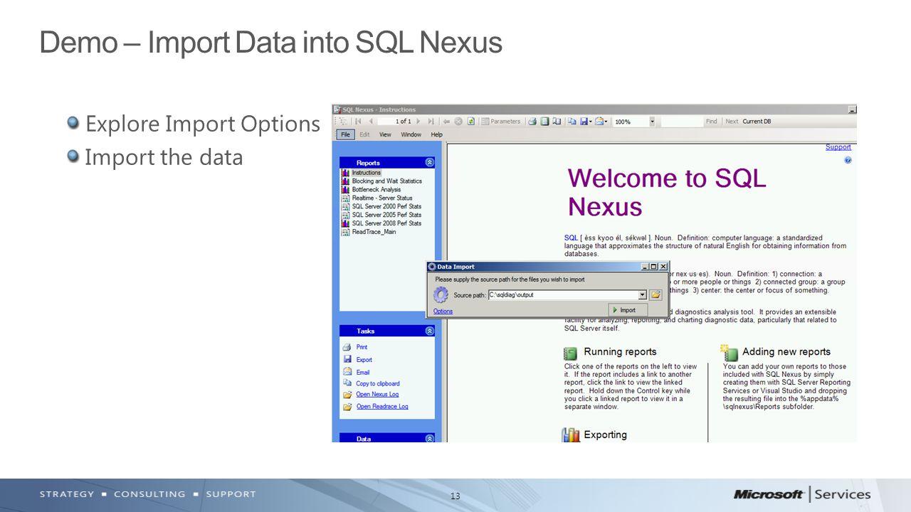 13 Explore Import Options Import the data Demo – Import Data into SQL Nexus
