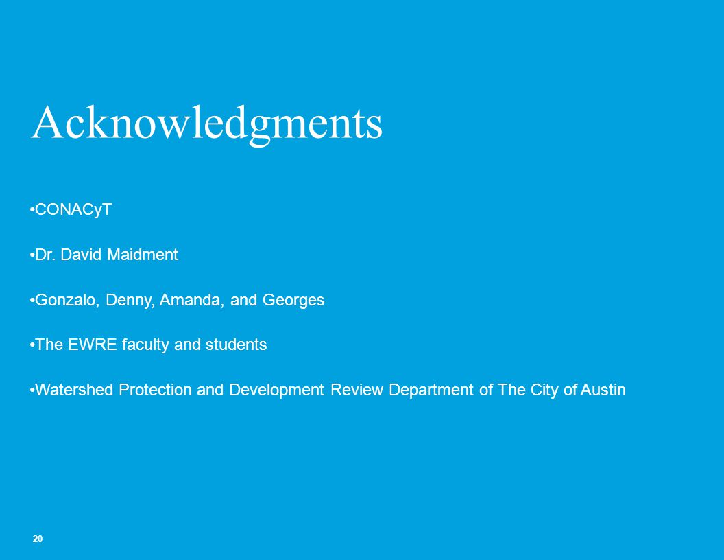 Acknowledgments 20 CONACyT Dr. David Maidment Gonzalo, Denny, Amanda, and Georges The EWRE faculty and students Watershed Protection and Development R