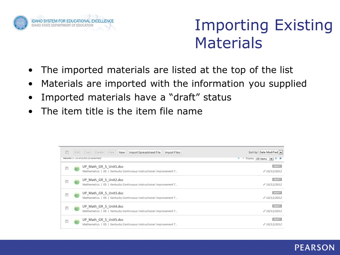 The imported materials are listed at the top of the list Materials are imported with the information you supplied Imported materials have a draft status The item title is the item file name