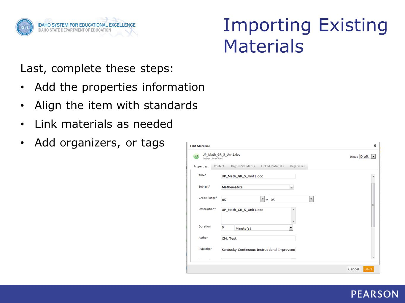 Last, complete these steps: Add the properties information Align the item with standards Link materials as needed Add organizers, or tags Importing Existing Materials