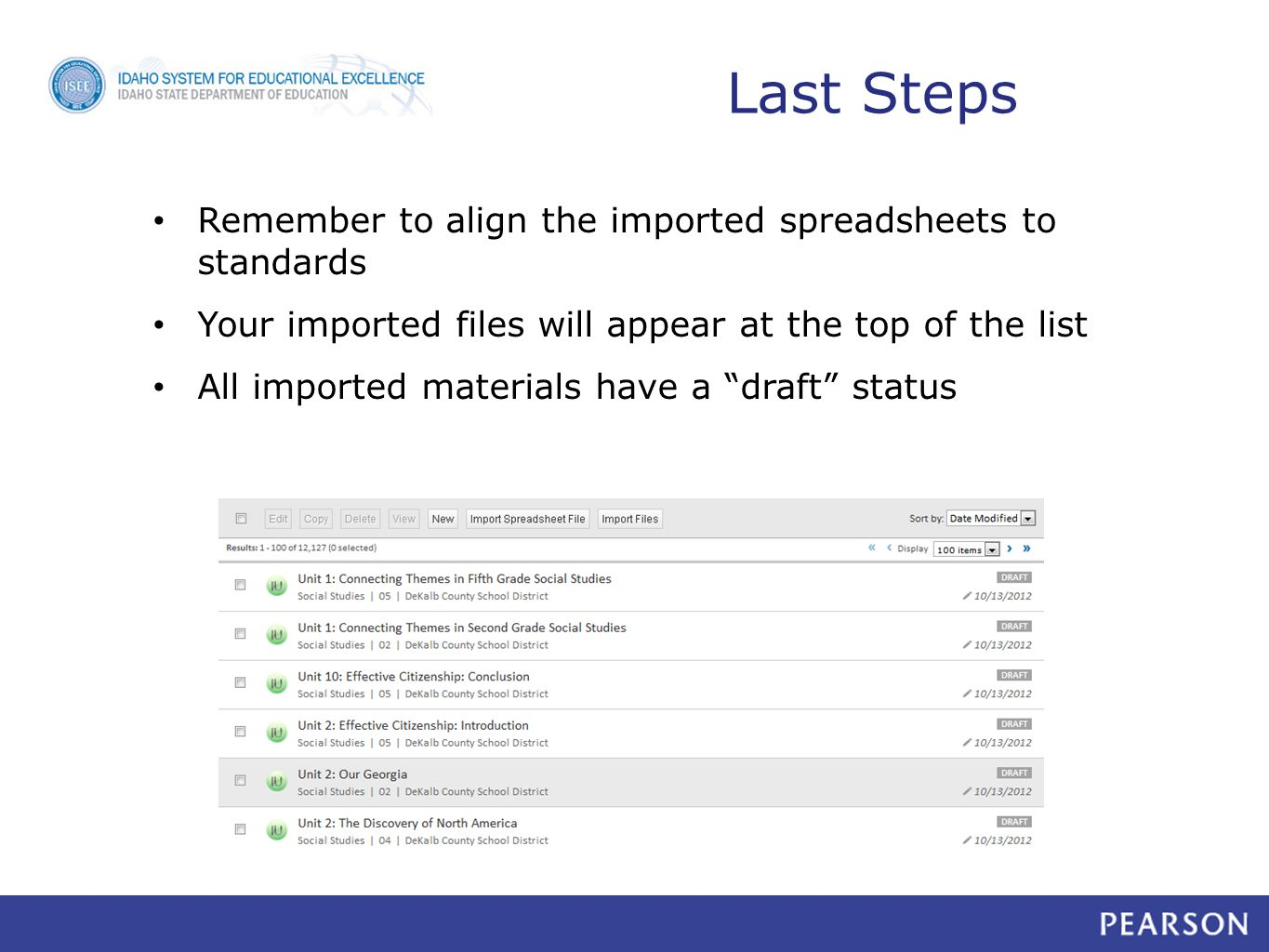 Last Steps Remember to align the imported spreadsheets to standards Your imported files will appear at the top of the list All imported materials have a draft status