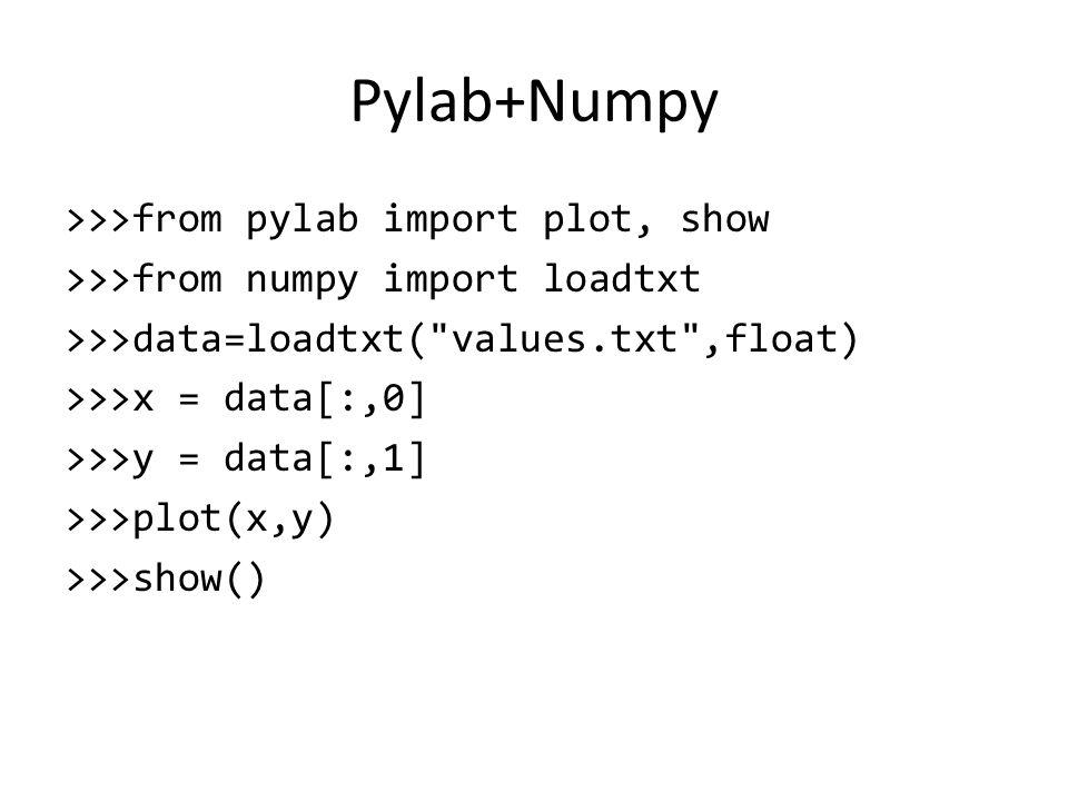 Pylab+Numpy >>>from pylab import plot, show >>>from numpy import loadtxt >>>data=loadtxt(