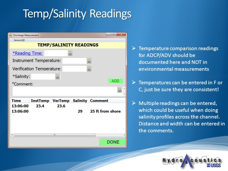 Temp/Salinity Readings  Temperature comparison readings for ADCP/ADV should be documented here and NOT in environmental measurements  Temperatures can be entered in F or C, just be sure they are consistent.