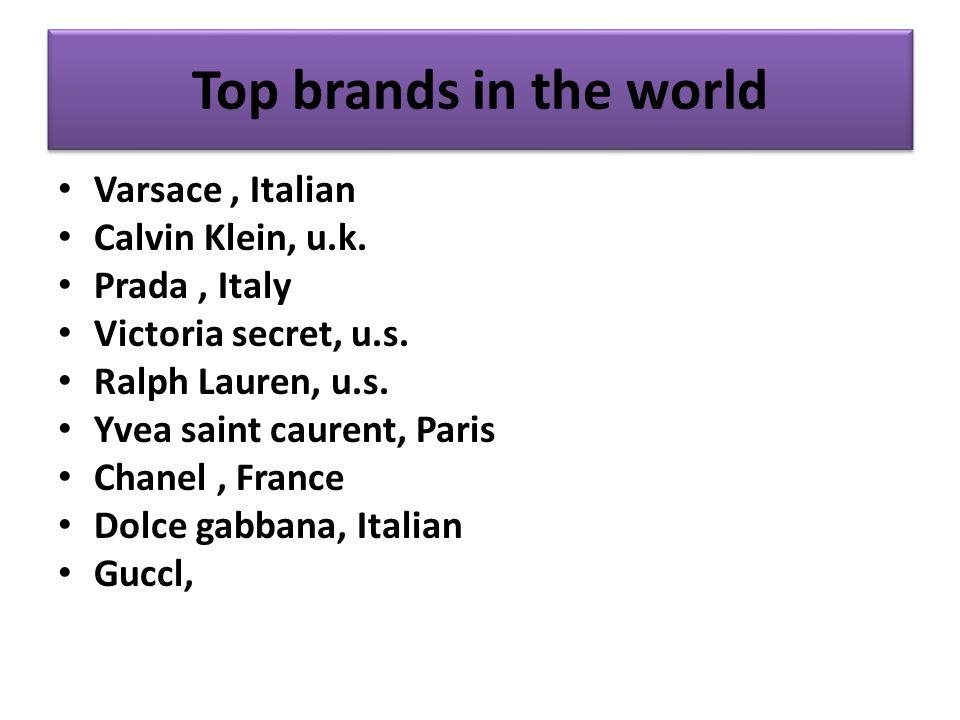 Top brands in the world Varsace, Italian Calvin Klein, u.k.
