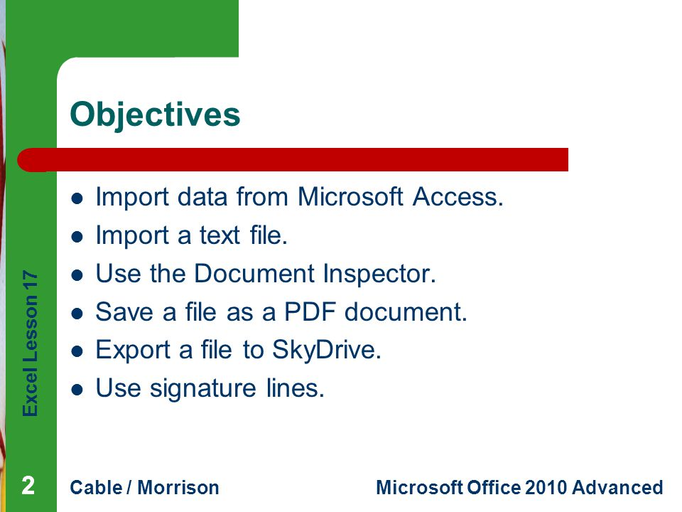 Excel Lesson 17 Cable / MorrisonMicrosoft Office 2010 Advanced Vocabulary delimited export fixed width import signature line SkyDrive 333