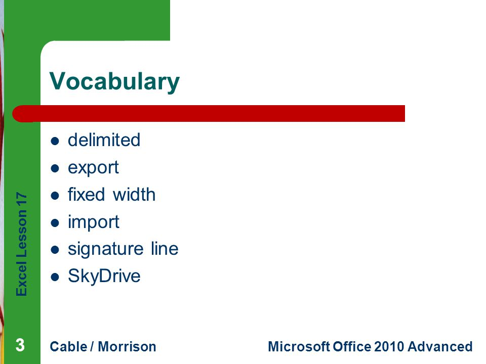 Excel Lesson 17 Cable / MorrisonMicrosoft Office 2010 Advanced Summary (continued) Saving a workbook as a PDF puts the file in a format that can be sent via e-mail, and the document can be viewed without the viewer needing to install Excel.