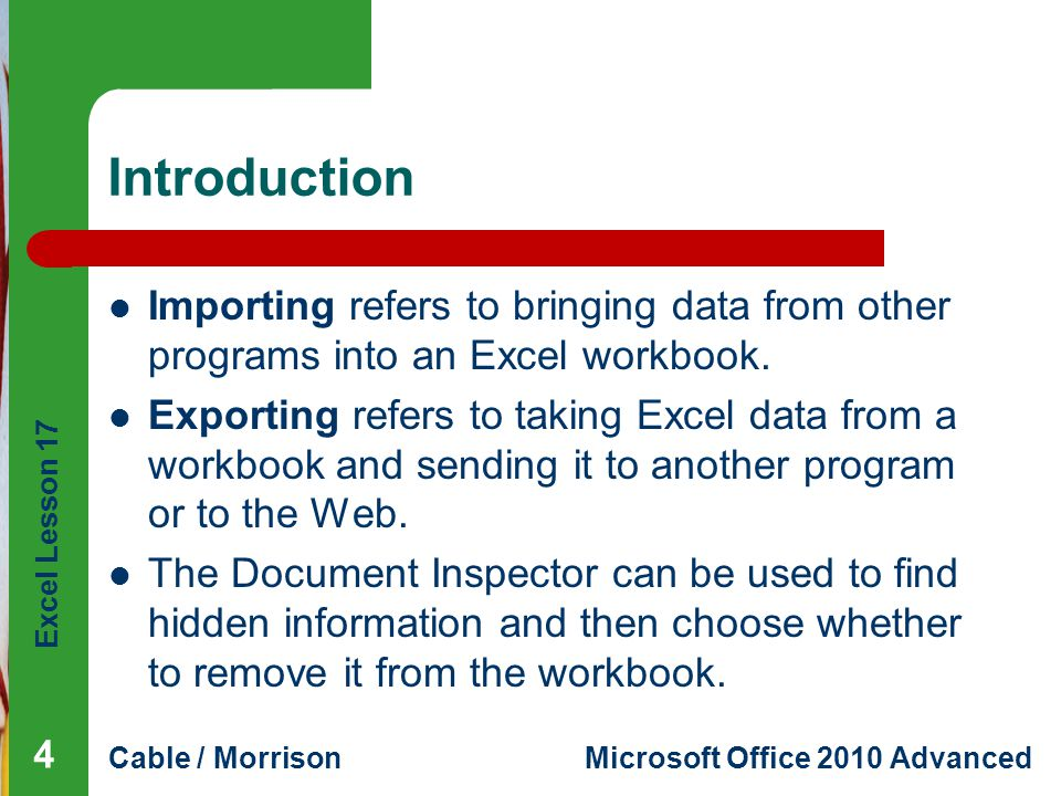 Excel Lesson 17 Cable / MorrisonMicrosoft Office 2010 Advanced Introduction (continued) To share a workbook with others on the Web, you can export the file to the Web.