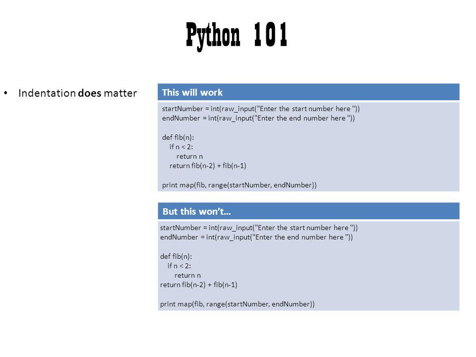 Python 101 Indentation does matter This will work startNumber = int(raw_input(