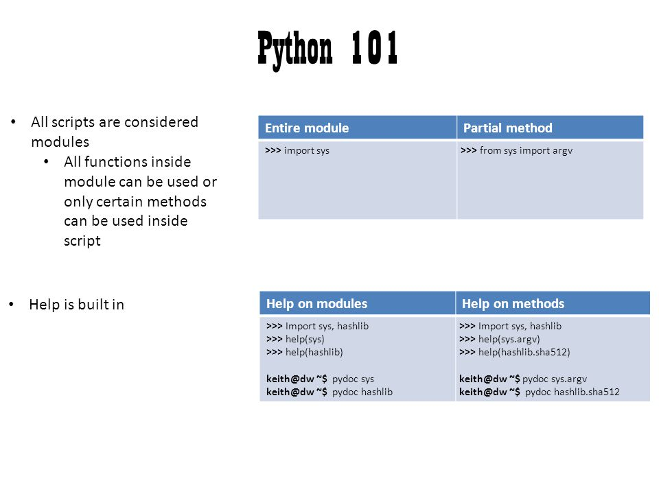 Python 101 All scripts are considered modules All functions inside module can be used or only certain methods can be used inside script Entire moduleP