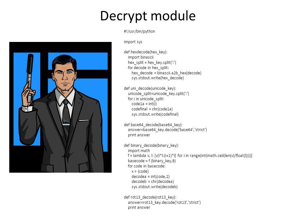 Decrypt module #!/usr/bin/python import sys def hexdecode(hex_key): import binascii hex_split = hex_key.split(':') for decode in hex_split: hex_decode