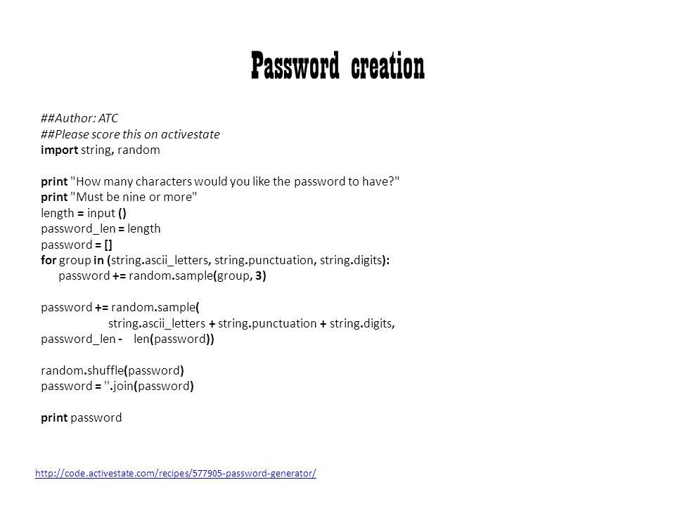 Password creation ##Author: ATC ##Please score this on activestate import string, random print