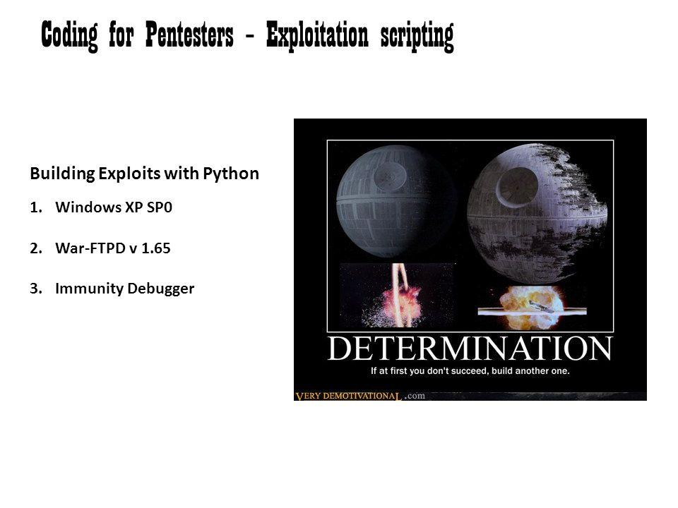 Coding for Pentesters – Exploitation scripting Building Exploits with Python 1.Windows XP SP0 2.War-FTPD v 1.65 3.Immunity Debugger