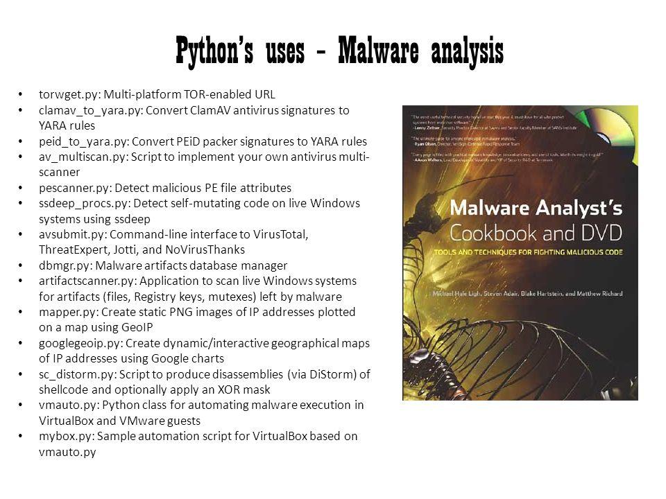 Python's uses – Malware analysis torwget.py: Multi-platform TOR-enabled URL clamav_to_yara.py: Convert ClamAV antivirus signatures to YARA rules peid_