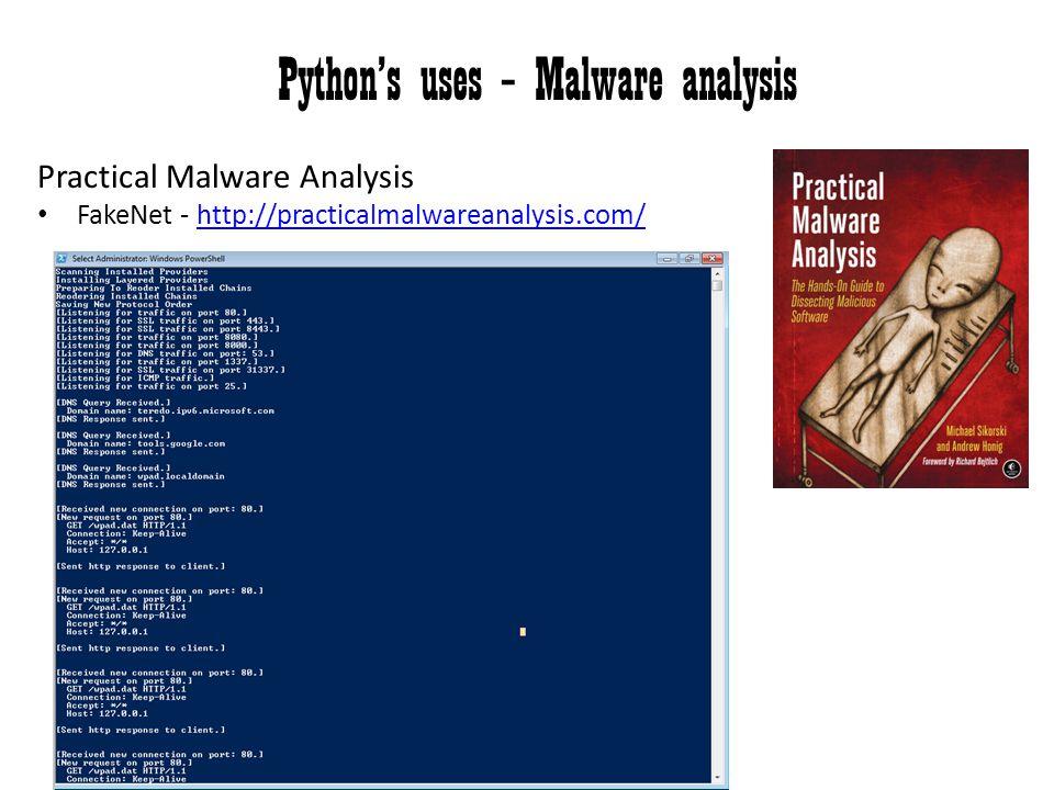 Python's uses – Malware analysis Practical Malware Analysis FakeNet - http://practicalmalwareanalysis.com/http://practicalmalwareanalysis.com/