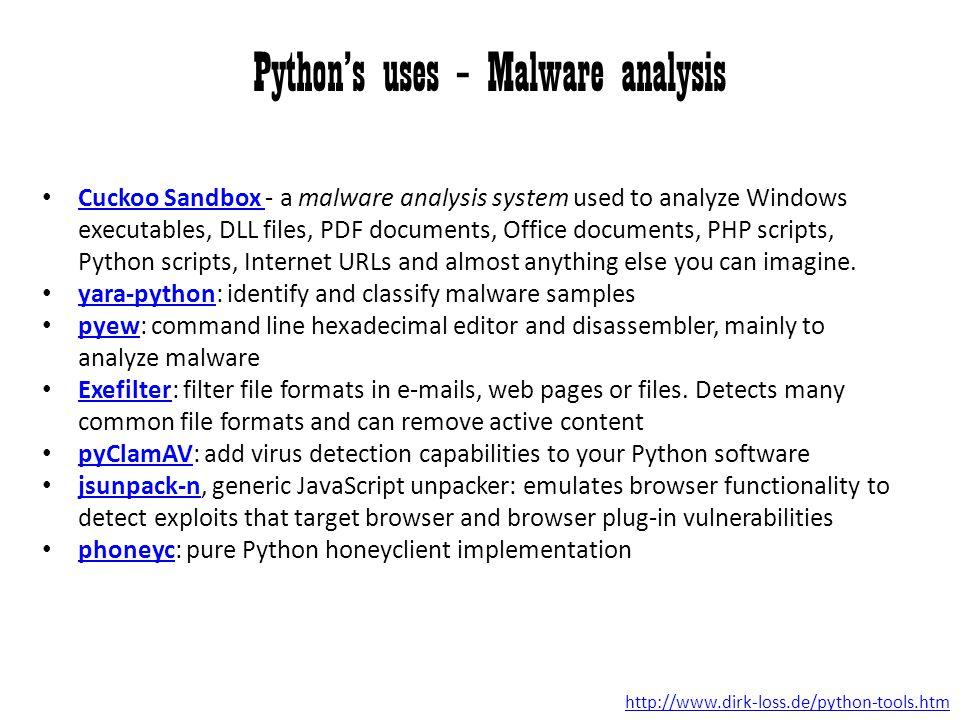 Python's uses – Malware analysis Cuckoo Sandbox - a malware analysis system used to analyze Windows executables, DLL files, PDF documents, Office docu