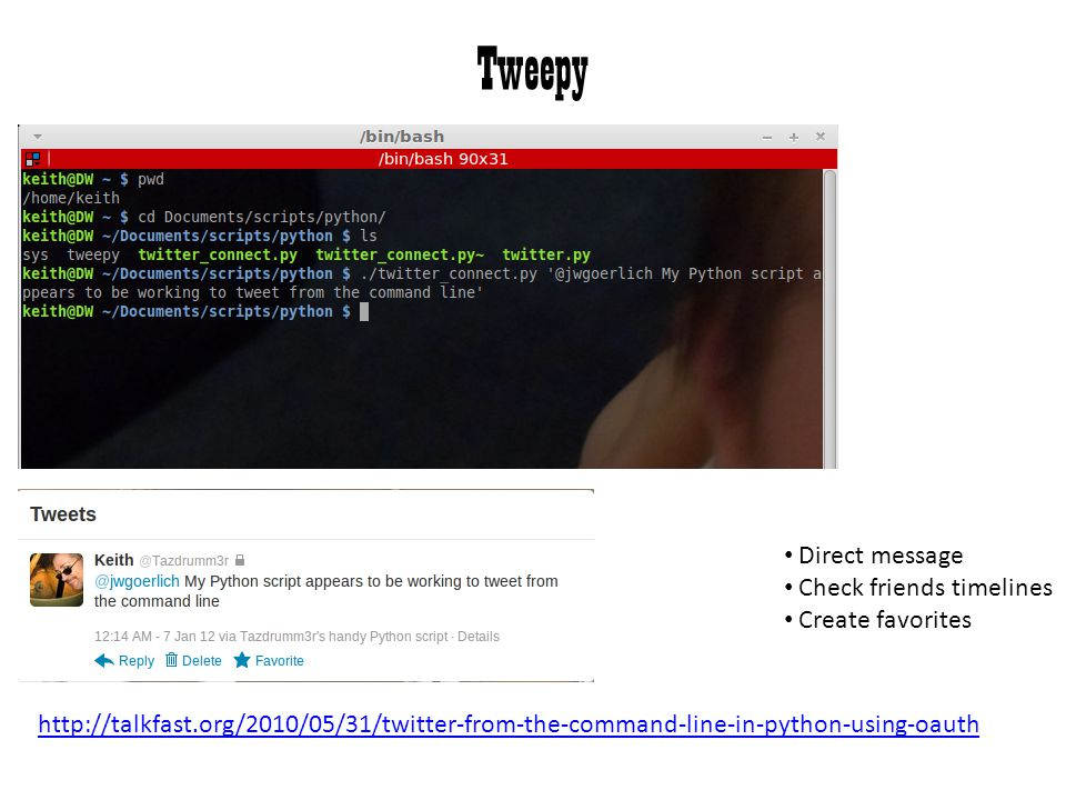 Tweepy http://talkfast.org/2010/05/31/twitter-from-the-command-line-in-python-using-oauth Direct message Check friends timelines Create favorites