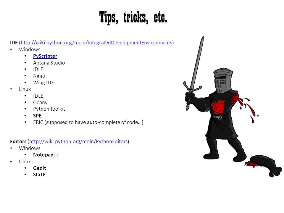 Tips, tricks, etc. IDE (http://wiki.python.org/moin/IntegratedDevelopmentEnvironments)http://wiki.python.org/moin/IntegratedDevelopmentEnvironments Wi