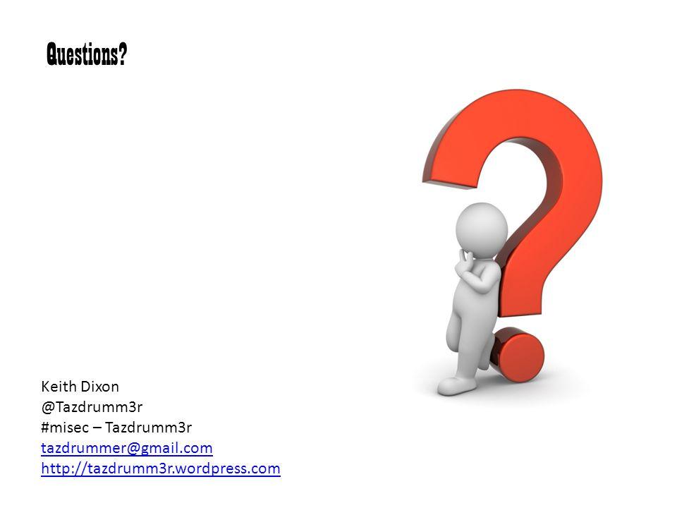 Questions? Keith Dixon @Tazdrumm3r #misec – Tazdrumm3r tazdrummer@gmail.com http://tazdrumm3r.wordpress.com