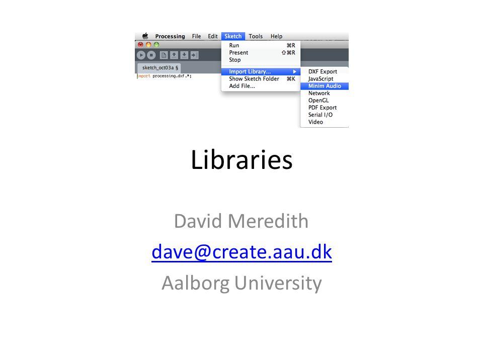 Libraries David Meredith dave@create.aau.dk Aalborg University