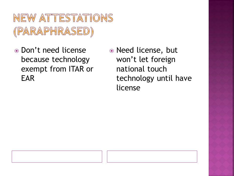  Don't need license because technology exempt from ITAR or EAR  Need license, but won't let foreign national touch technology until have license