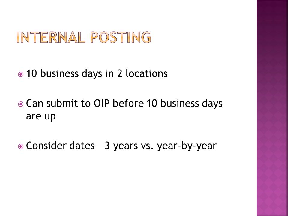  10 business days in 2 locations  Can submit to OIP before 10 business days are up  Consider dates – 3 years vs.