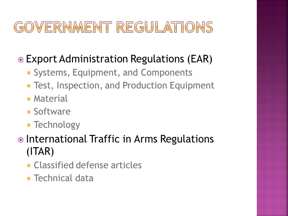 Export Administration Regulations (EAR)  Systems, Equipment, and Components  Test, Inspection, and Production Equipment  Material  Software  Technology  International Traffic in Arms Regulations (ITAR)  Classified defense articles  Technical data
