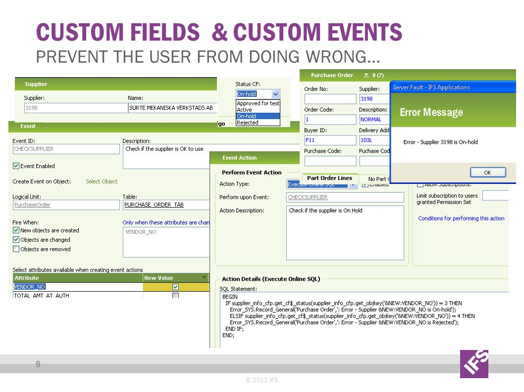 CUSTOM FIELDS & CUSTOM EVENTS © 2012 IFS 9 PREVENT THE USER FROM DOING WRONG…
