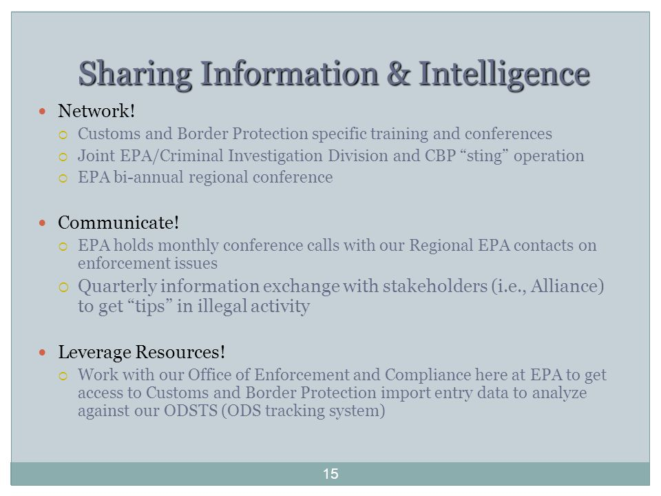 Sharing Information & Intelligence Network!  Customs and Border Protection specific training and conferences  Joint EPA/Criminal Investigation Divis