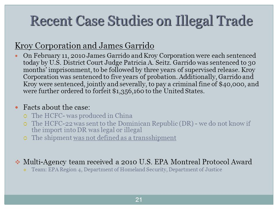Recent Case Studies on Illegal Trade Kroy Corporation and James Garrido On February 11, 2010 James Garrido and Kroy Corporation were each sentenced today by U.S.