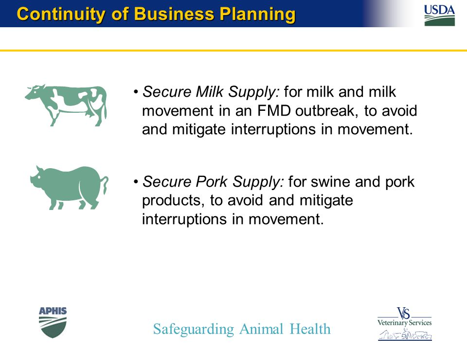 Safeguarding Animal Health Continuity of Business Planning Secure Milk Supply: for milk and milk movement in an FMD outbreak, to avoid and mitigate interruptions in movement.