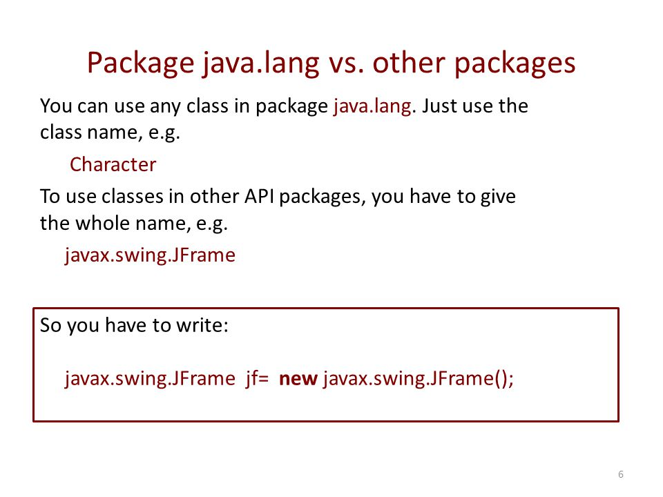 Package java.lang vs. other packages 6 You can use any class in package java.lang.