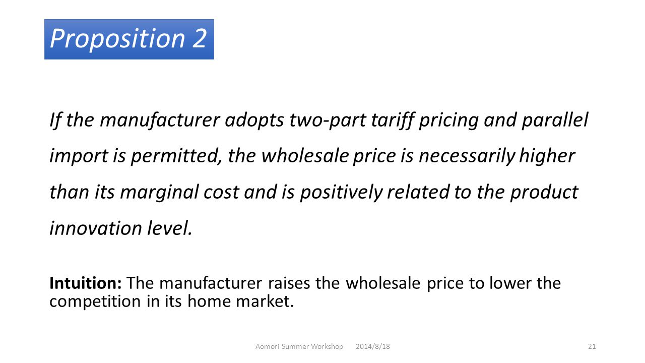 Proposition 2 If the manufacturer adopts two-part tariff pricing and parallel import is permitted, the wholesale price is necessarily higher than its marginal cost and is positively related to the product innovation level.