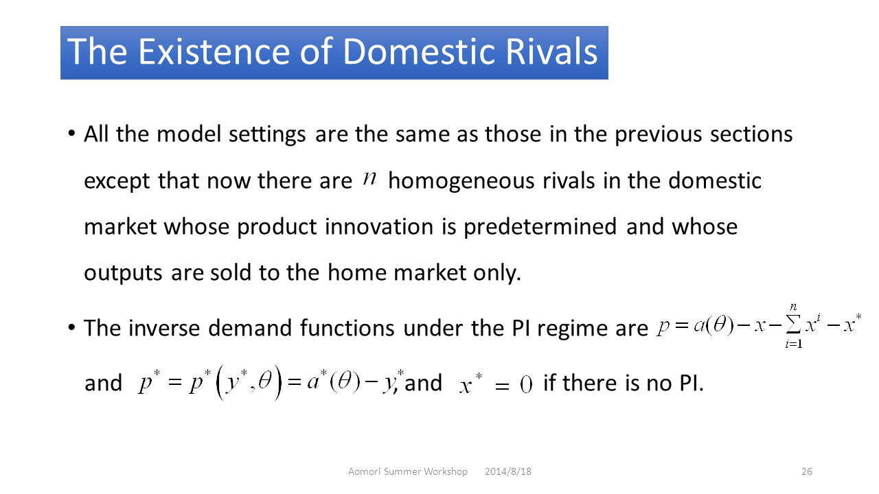 The Existence of Domestic Rivals All the model settings are the same as those in the previous sections except that now there are homogeneous rivals in the domestic market whose product innovation is predetermined and whose outputs are sold to the home market only.