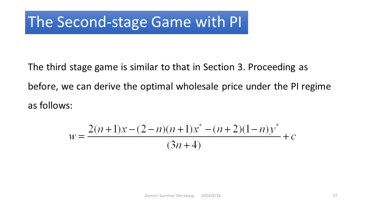 The Second-stage Game with PI The third stage game is similar to that in Section 3.