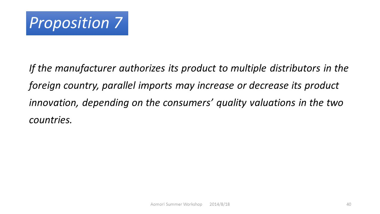 Proposition 7 If the manufacturer authorizes its product to multiple distributors in the foreign country, parallel imports may increase or decrease its product innovation, depending on the consumers' quality valuations in the two countries.