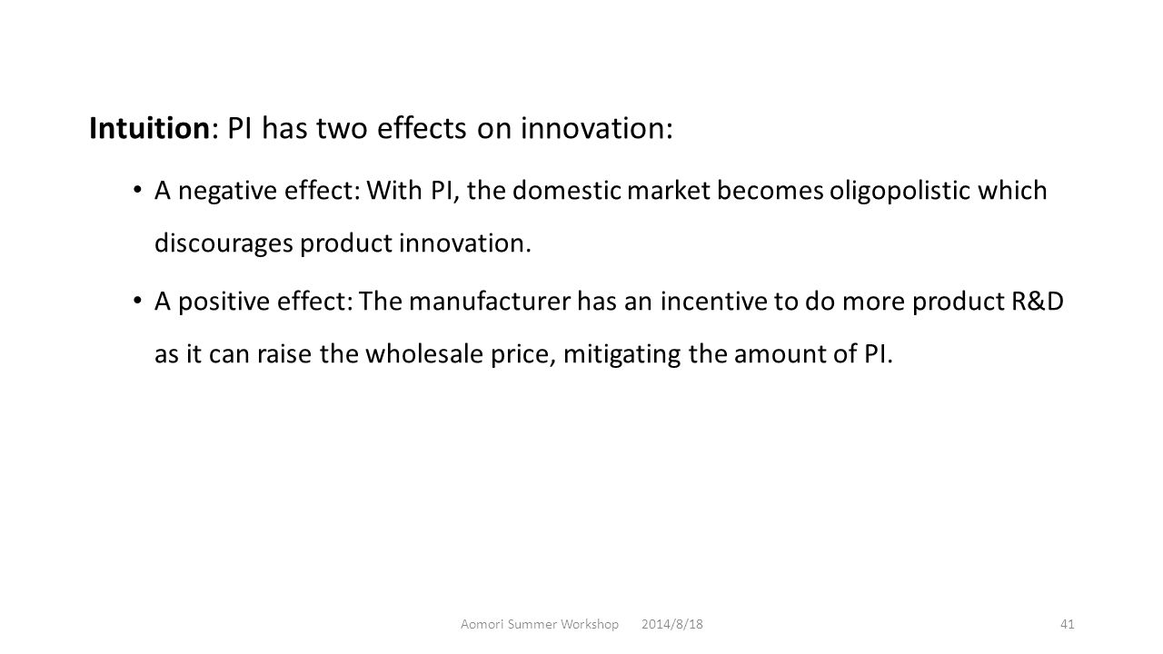 Intuition: PI has two effects on innovation: A negative effect: With PI, the domestic market becomes oligopolistic which discourages product innovation.