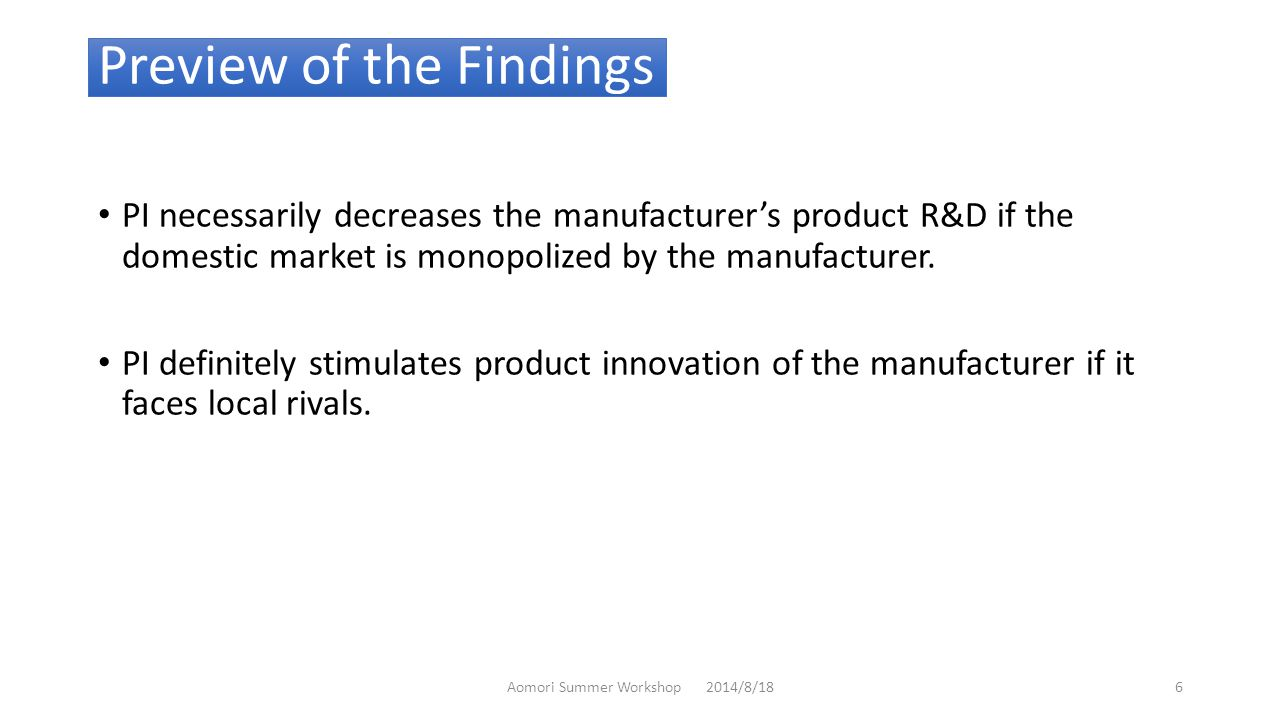 Preview of the Findings PI necessarily decreases the manufacturer's product R&D if the domestic market is monopolized by the manufacturer.