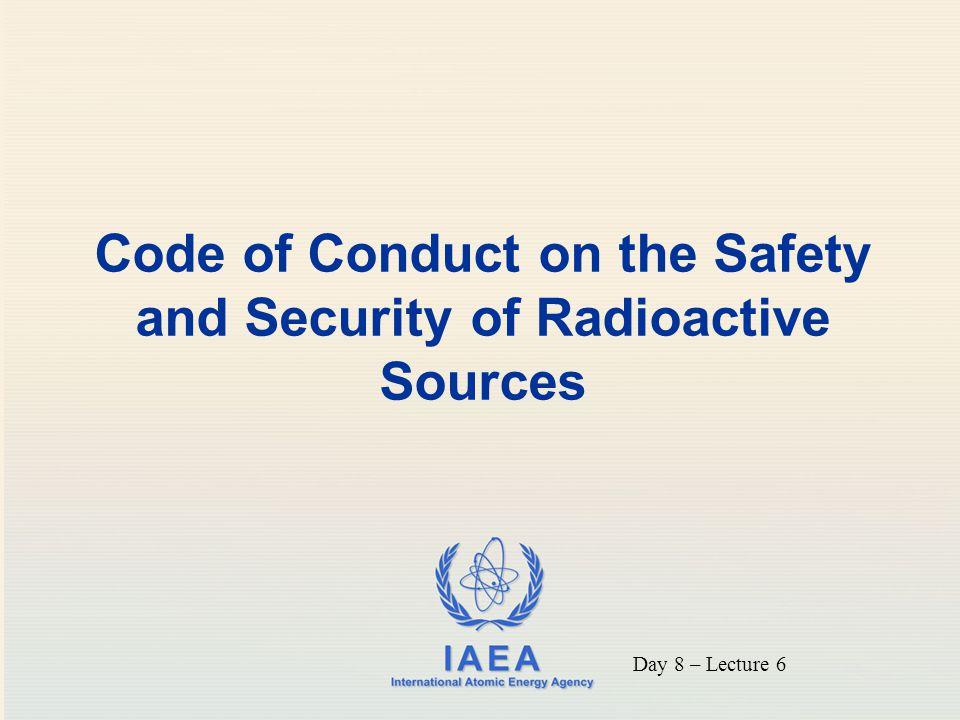 Code of Conduct on the Safety and Security of Radioactive Sources Day 8 – Lecture 6