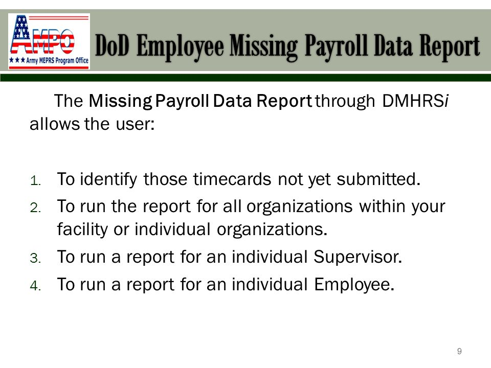 The Missing Payroll Data Report through DMHRSi allows the user: 1.