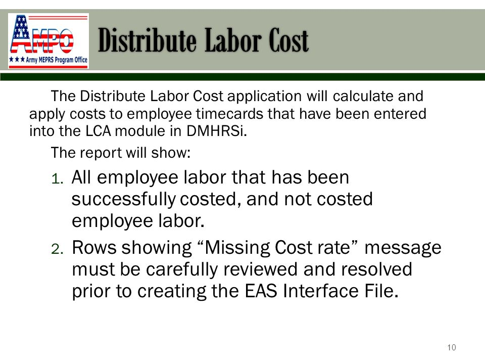 The Distribute Labor Cost application will calculate and apply costs to employee timecards that have been entered into the LCA module in DMHRSi.