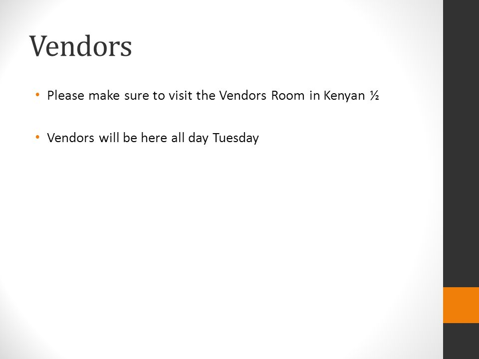 Vendors Please make sure to visit the Vendors Room in Kenyan ½ Vendors will be here all day Tuesday