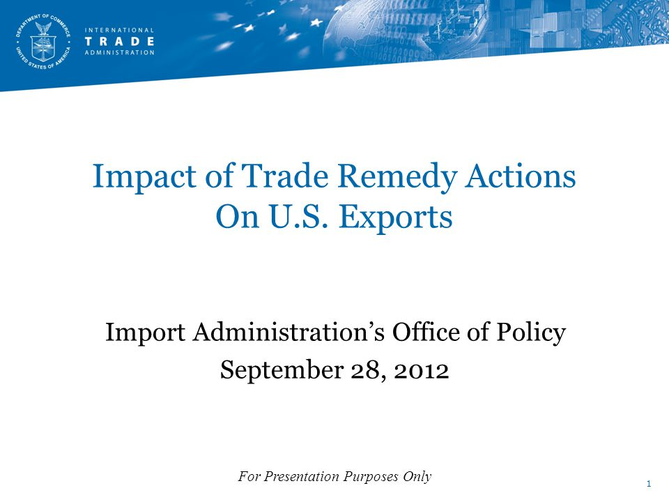 1 For Presentation Purposes Only Impact of Trade Remedy Actions On U.S.