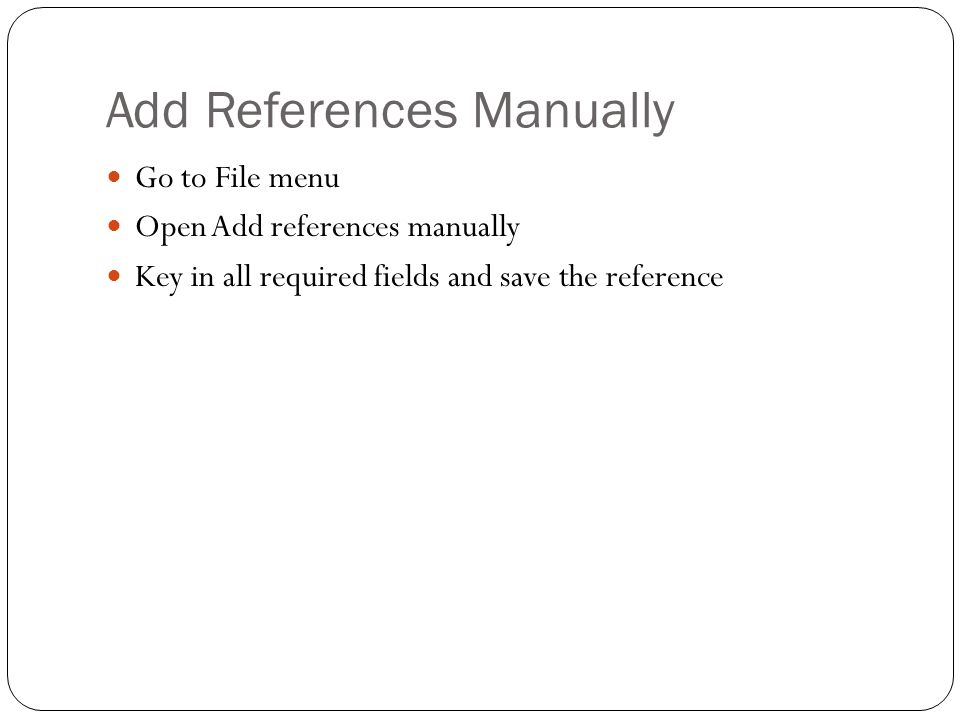 Add References Manually Go to File menu Open Add references manually Key in all required fields and save the reference
