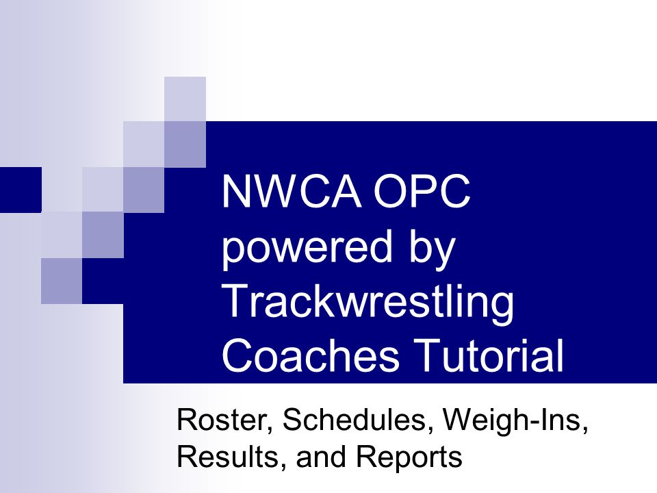 NWCA OPC powered by Trackwrestling Coaches Tutorial Roster, Schedules, Weigh-Ins, Results, and Reports