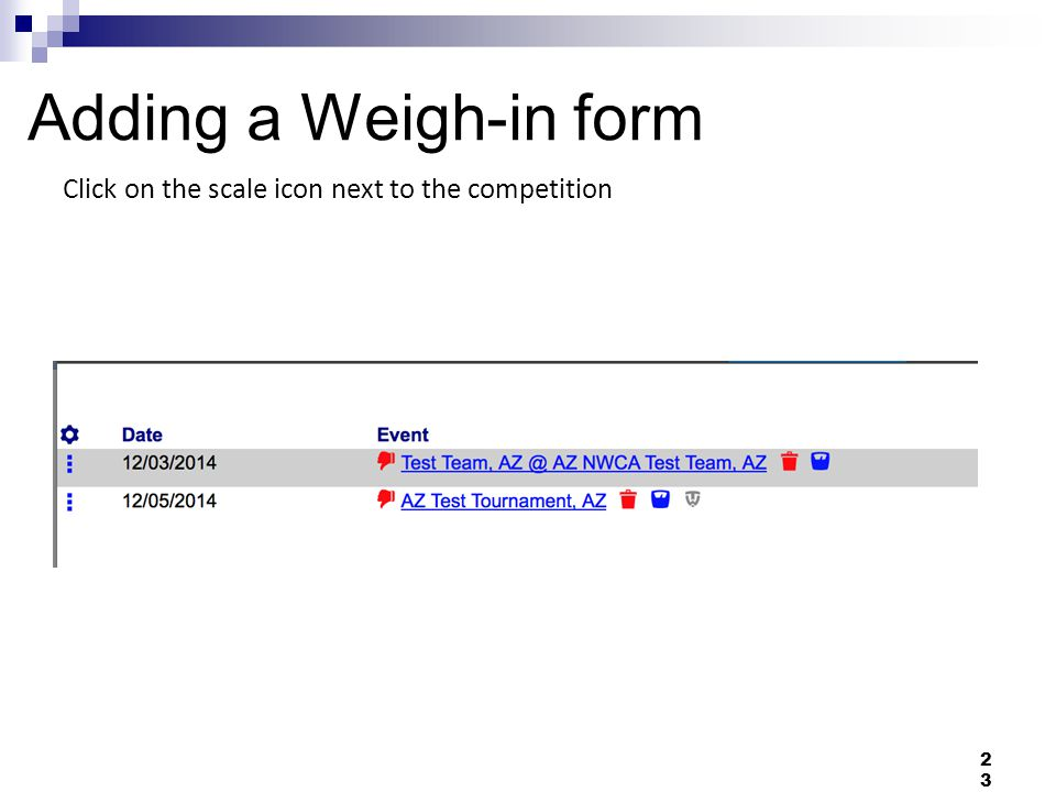 Adding a Weigh-in form Click on the scale icon next to the competition 23