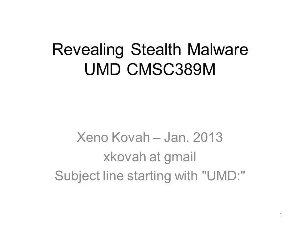 Revealing Stealth Malware UMD CMSC389M Xeno Kovah – Jan. 2013 xkovah at gmail Subject line starting with