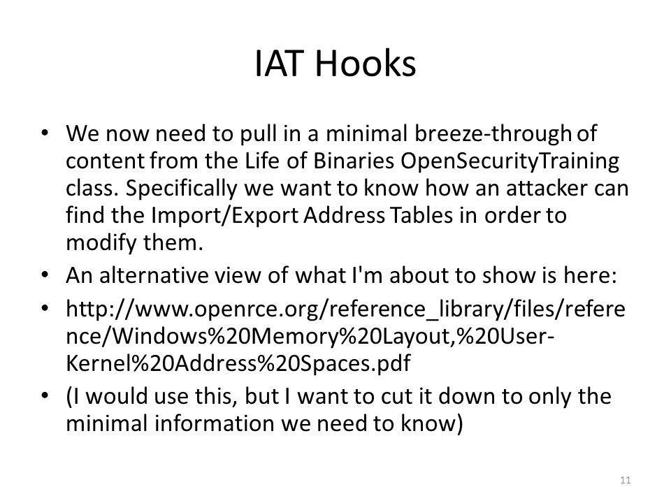 IAT Hooks We now need to pull in a minimal breeze-through of content from the Life of Binaries OpenSecurityTraining class. Specifically we want to kno