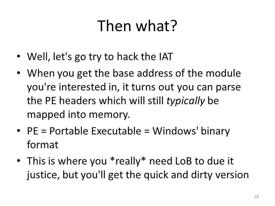 Then what? Well, let's go try to hack the IAT When you get the base address of the module you're interested in, it turns out you can parse the PE head